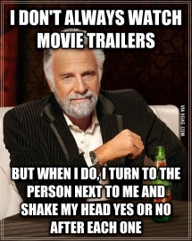 Every single time I am at a movie theater with someone